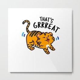 That's Greeat Cute Tiger Pun Metal Print
