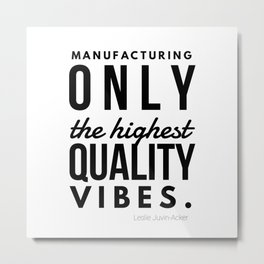 Manufacturing Only The Highest Quality Vibes Metal Print
