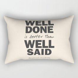 Well done is better than well said, Benjamin Franklin inspirational quote for motivation, work hard Rectangular Pillow