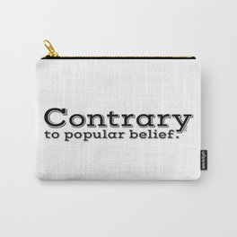 Contrary to popular belief. by WIPjenni Carry-All Pouch
