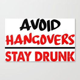 avoid hangovers funny sayings Canvas Print
