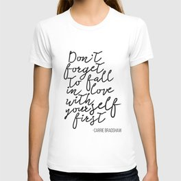 Quote,Don't forget to fall in love with yourself first T-shirt
