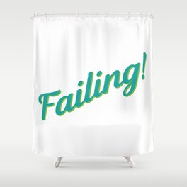 Failing! Shower Curtain