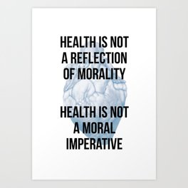 Health is not a reflection of morality Art Print