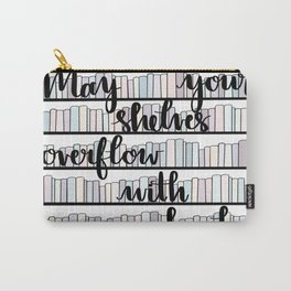 May Your Shelves Overflow with Books Carry-All Pouch