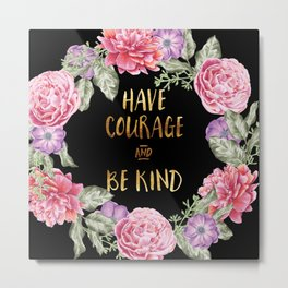 Have Courage and Be Kind - Black / Gold Metal Print