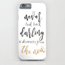 Never look back darling it distracts from the now iPhone Case