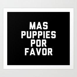Mas puppies por favor Art Print