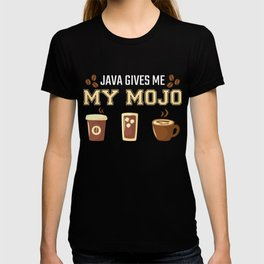Java gives me my mojo Funny Coffee Lover T-shirt