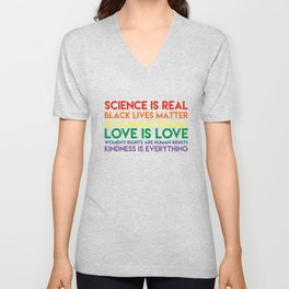 Science is real! Black lives matter! No human is illegal! Love is love! Women's rights are human rig Unisex V-Neck