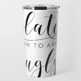 FUNNY BATHROOM DECOR, Better To Be Late Than To Arrive Ugly,Makeup Quote,Funny Poster,Girls Room Dec Travel Mug