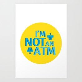 Im not an ATM Art Print