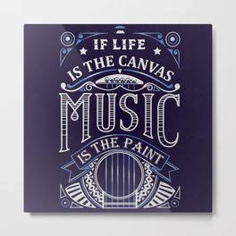 If Life Is The Canvas Music Is The Paint Metal Print