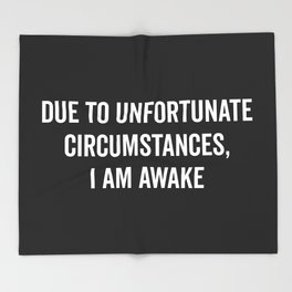 I Am Awake Funny Quote Throw Blanket