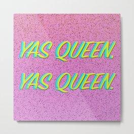 Yas Queen, Yas Queen. Metal Print