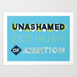 Unashamed Optimism of Ambition Art Print