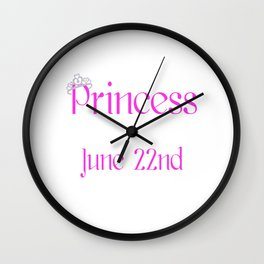 A Princess Is Born On June 22nd Funny Birthday Wall Clock