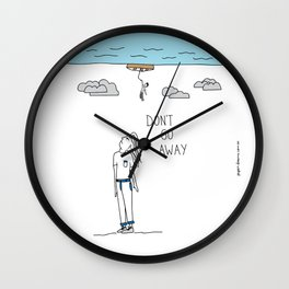 Don´t Go Away Wall Clock