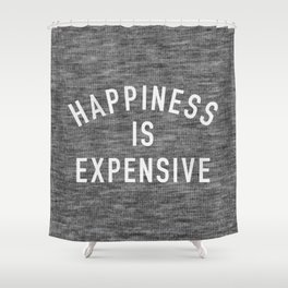 Happiness is Expensive Shower Curtain