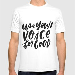 Use Your Voice for Good T-shirt