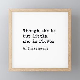 Though She Be But Little She Is Fierce, William Shakespeare Quote Framed Mini Art Print