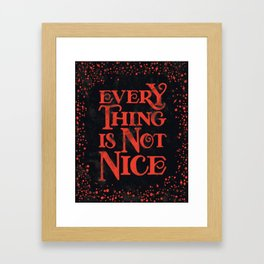 Everything Is Not Nice - Black and Red Palette Framed Art Print