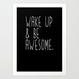 Wake up & be awesome Art Print