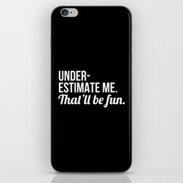 Underestimate Me That'll Be Fun (Black) iPhone Skin