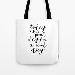 Printable Art,Today Is A Good Day For A Good Day, Motivational Quote,Office Decor,Happy,Inspired Tote Bag