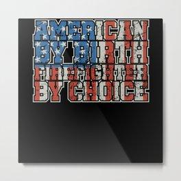 American Born Fireman By Choice Metal Print