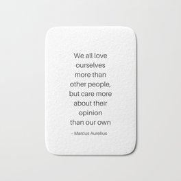 Stoic Philosophy Quotes - Marcus Aurelius - We all love ourselves Bath Mat