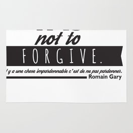 If There Is One Thing Unforgivable, It Is Not To Forgive. Rug