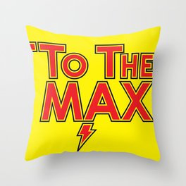 To The Max Throw Pillow