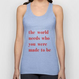 The World Needs Who You Were Made To Be Unisex Tank Top