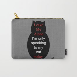 Leave Me Alone I'm only speaking to my cat today Carry-All Pouch