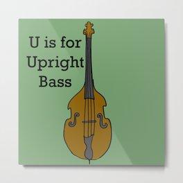 U is for Upright Bass Metal Print