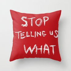 stop telling us what to do Throw Pillow