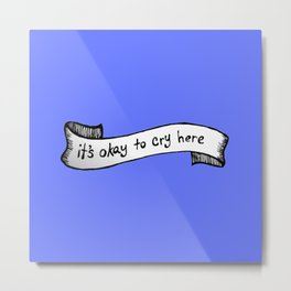 It's Okay to Cry Here - Blue Background Metal Print