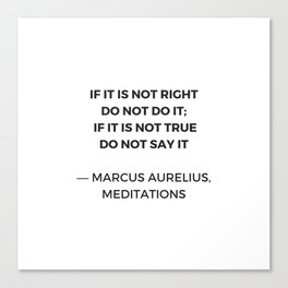 Stoic Inspiration Quotes - Marcus Aurelius Meditations - If it is not right do not so it - if it is Canvas Print