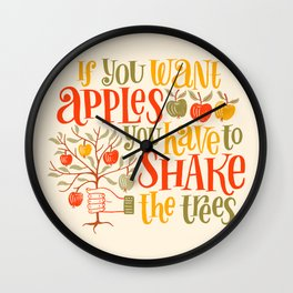 If you want apples you have to shake the trees - lettering quote Wall Clock