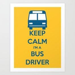 KEEP CALM I'M A BUS DRIVER Art Print