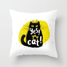 Yes, you CAT! Throw Pillow