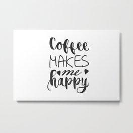 Coffees make me happy Metal Print