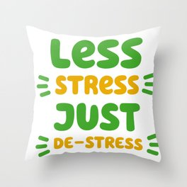 Less Stress, Just De-stress Throw Pillow