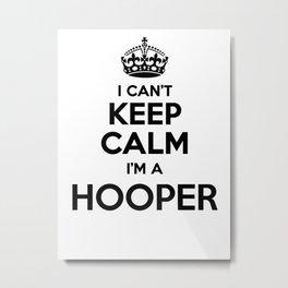 I cant keep calm I am a HOOPER Metal Print