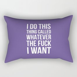 I Do This Thing Called Whatever The Fuck I Want (Ultra Violet) Rectangular Pillow