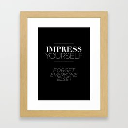 IMPRESS YOURSELF ! FORGET EVERYONE ELSE ! Framed Art Print