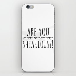 Are you shearious? iPhone Skin
