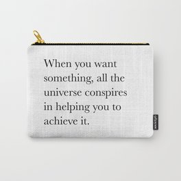 When you want  something, all the universe conspires in helping you to achieve it. Paulo Coelho Carry-All Pouch