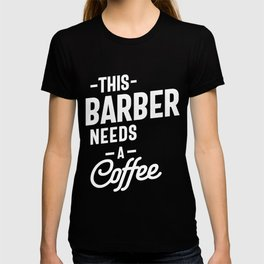 This Barber Needs a Coffee T-shirt
